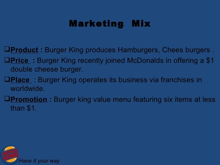 burger king marketing mix Restaurant (kfc, mcdonald's, burger king) in bangkok (61 pp) advisor: sumas   marketing mix and consumer purchasing decision behavior previous.