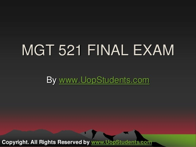mgt 521 final exam latest We provide various homework help that you will find easy to understand   also provide mgt 521 final exam latest.