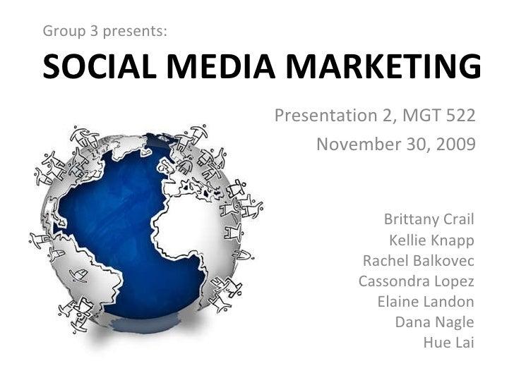 SOCIAL MEDIA MARKETING <ul><li>Group 3 presents: </li></ul>Brittany Crail Kellie Knapp Rachel Balkovec Cassondra Lopez Ela...