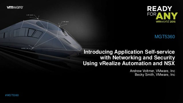 Introducing Application Self-service with Networking and Security Using vRealize Automation and NSX Andrew Voltmer, VMware...