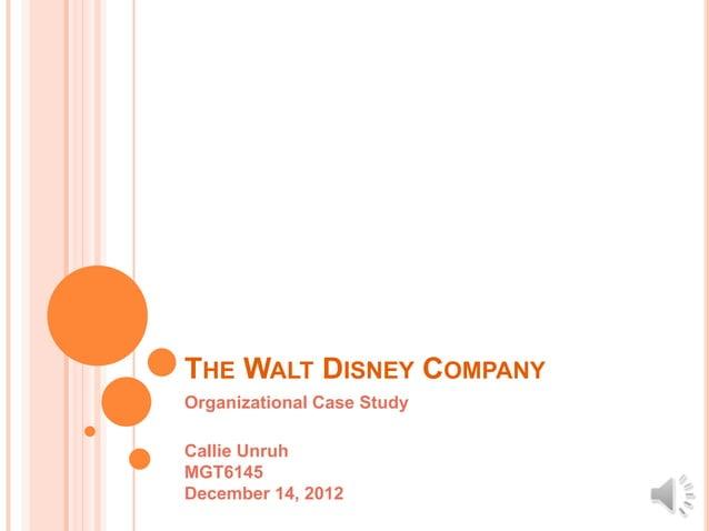 THE WALT DISNEY COMPANYOrganizational Case StudyCallie UnruhMGT6145December 14, 2012
