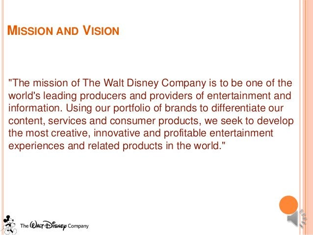 """MISSION AND VISION""""The mission of The Walt Disney Company is to be one of theworlds leading producers and providers of ent..."""
