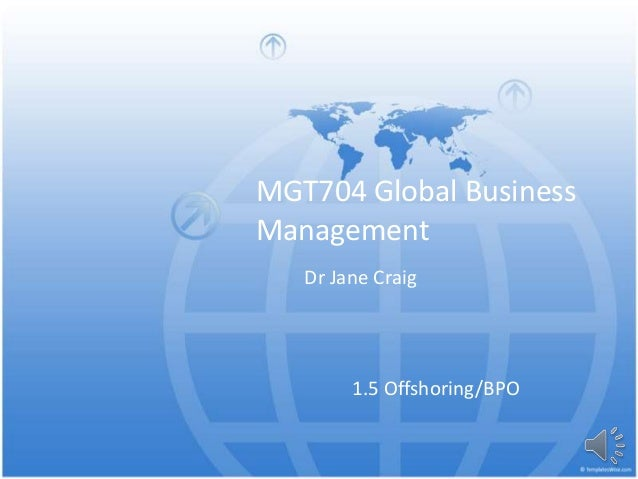 MGT704 Global Business Management 1.5 Offshoring/BPO Dr Jane Craig