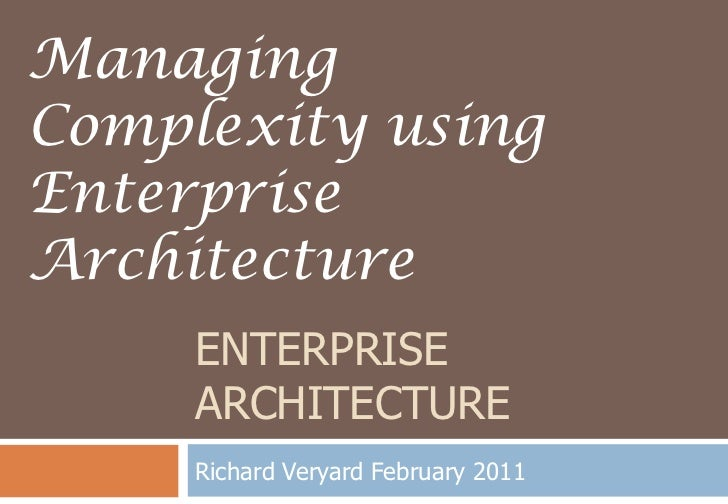 ENTERPRISE ARCHITECTURE<br />Richard Veryard February 2011<br />Managing Complexity using Enterprise Architecture<br />