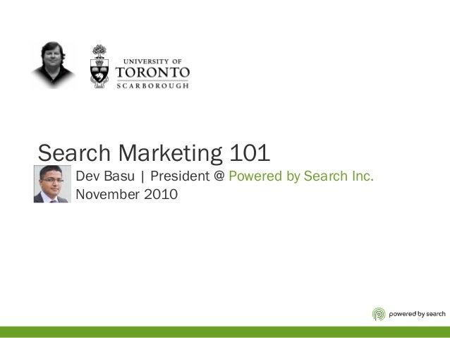 Search Marketing 101 Dev Basu | President @ Powered by Search Inc. November 2010
