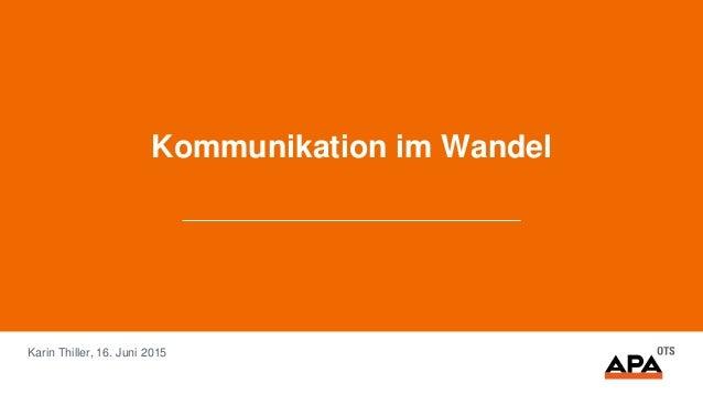 Kommunikation im Wandel Karin Thiller, 16. Juni 2015