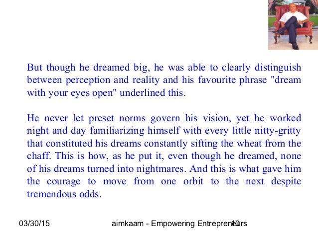 03/30/15 aimkaam - Empowering Entrepreneurs10 But though he dreamed big, he was able to clearly distinguish between percep...