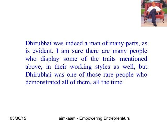 03/30/15 aimkaam - Empowering Entrepreneurs11 Dhirubhai was indeed a man of many parts, as is evident. I am sure there are...