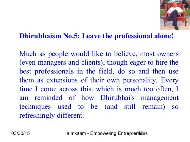 03/30/15 aimkaam - Empowering Entrepreneurs12 Dhirubhaism No.5: Leave the professional alone! Much as people would like to...