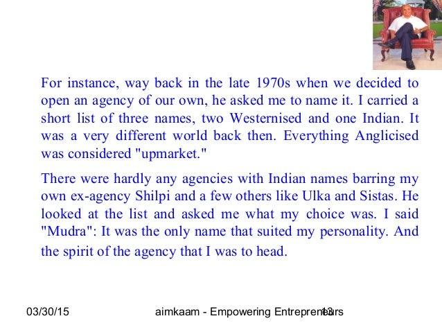 03/30/15 aimkaam - Empowering Entrepreneurs13 For instance, way back in the late 1970s when we decided to open an agency o...