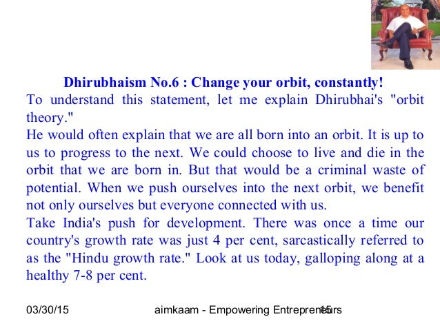 03/30/15 aimkaam - Empowering Entrepreneurs15 Dhirubhaism No.6 : Change your orbit, constantly! To understand this stateme...