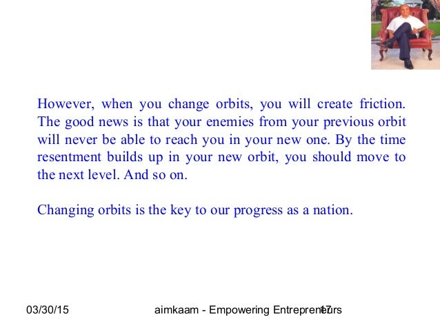 03/30/15 aimkaam - Empowering Entrepreneurs17 However, when you change orbits, you will create friction. The good news is ...