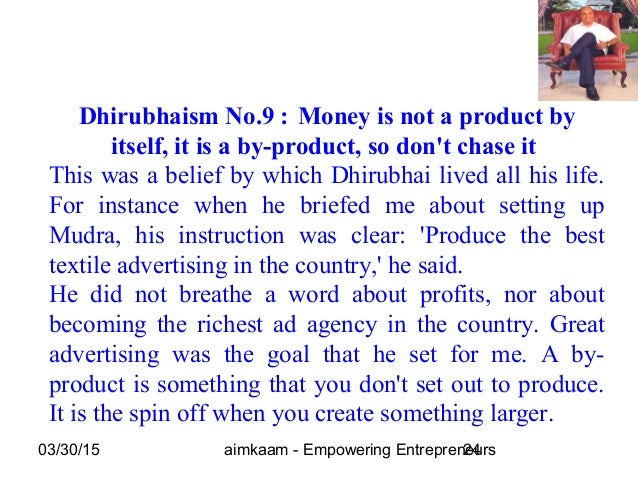 03/30/15 aimkaam - Empowering Entrepreneurs24 Dhirubhaism No.9 : Money is not a product by itself, it is a by-product, so ...