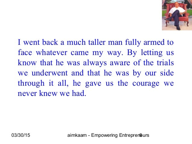 03/30/15 aimkaam - Empowering Entrepreneurs6 I went back a much taller man fully armed to face whatever came my way. By le...