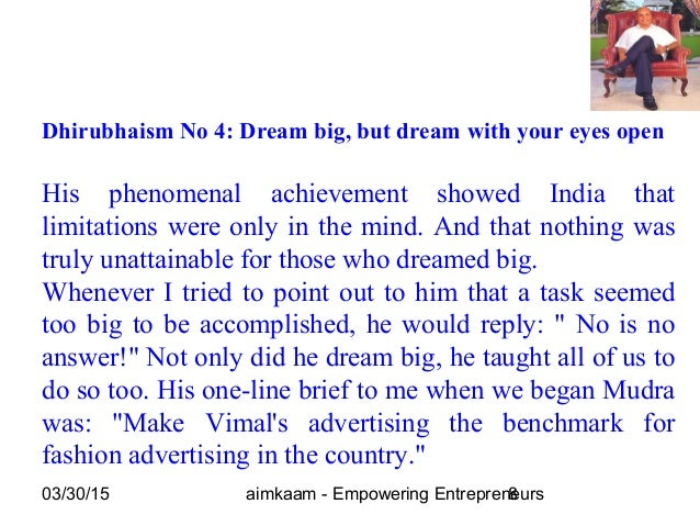 03/30/15 aimkaam - Empowering Entrepreneurs8 Dhirubhaism No 4: Dream big, but dream with your eyes open His phenomenal ach...