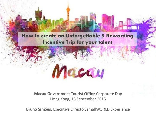 How to create an Unforgettable & Rewarding Incentive Trip for your talent Macau Government Tourist Office Corporate Day Ho...