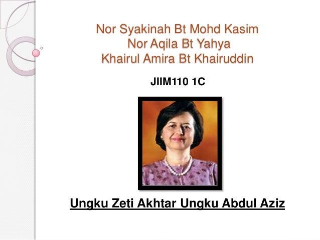 Nor Syakinah Bt Mohd Kasim Nor Aqila Bt Yahya Khairul Amira Bt Khairuddin JIIM110 1C Ungku Zeti Akhtar Ungku Abdul Aziz