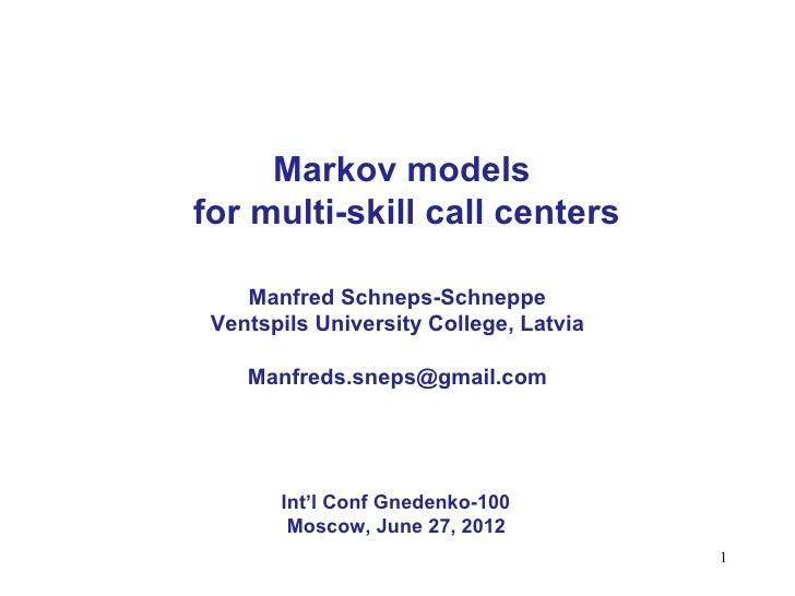 Markov modelsfor multi-skill call centers    Manfred Schneps-Schneppe Ventspils University College, Latvia    Manfreds.sne...