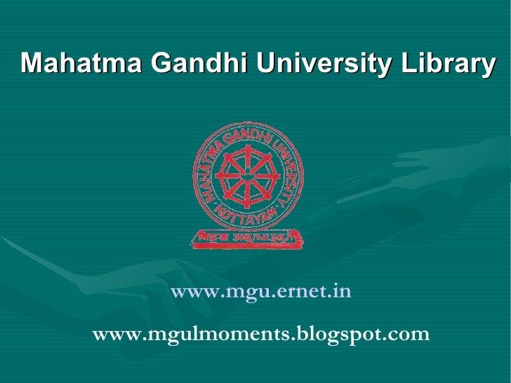Mahatma Gandhi University Library www.mgu.ernet.in www.mgulmoments.blogspot.com