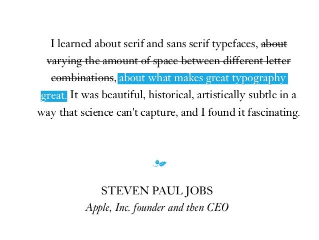 I learned about serif and sans serif typefaces, about varying the amount of space between different letter combinations, a...