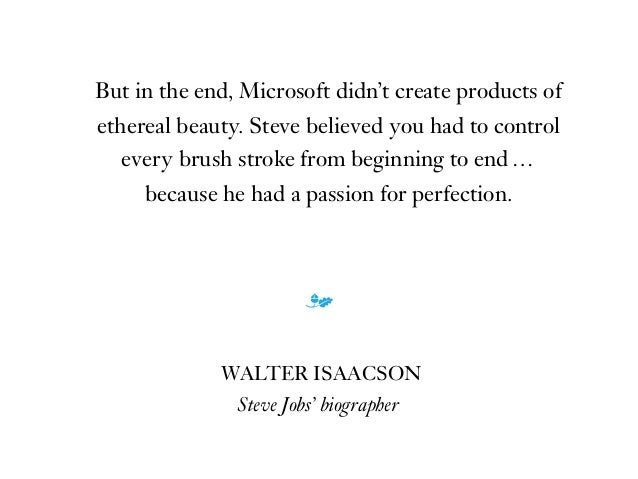 But in the end, Microsoft didn't create products of ethereal beauty. Steve believed you had to control every brush stroke ...