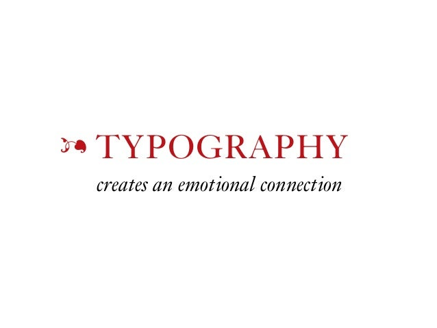 TYPOGRAPHY CREATES  AN EMOTIONAL CONNECTION