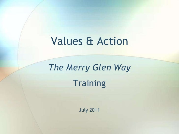 Values & ActionThe Merry Glen Way     Training      July 2011