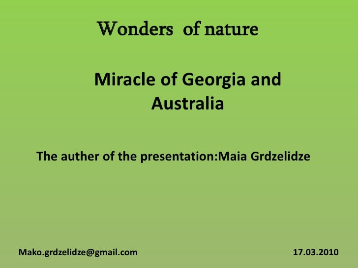 Wonders  of nature<br />Miracle of Georgia and Australia<br />The auther of the presentation:MaiaGrdzelidze<br />Mako.grdz...
