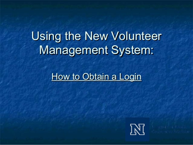 Using the New VolunteerUsing the New Volunteer Management System:Management System: How to Obtain a LoginHow to Obtain a L...