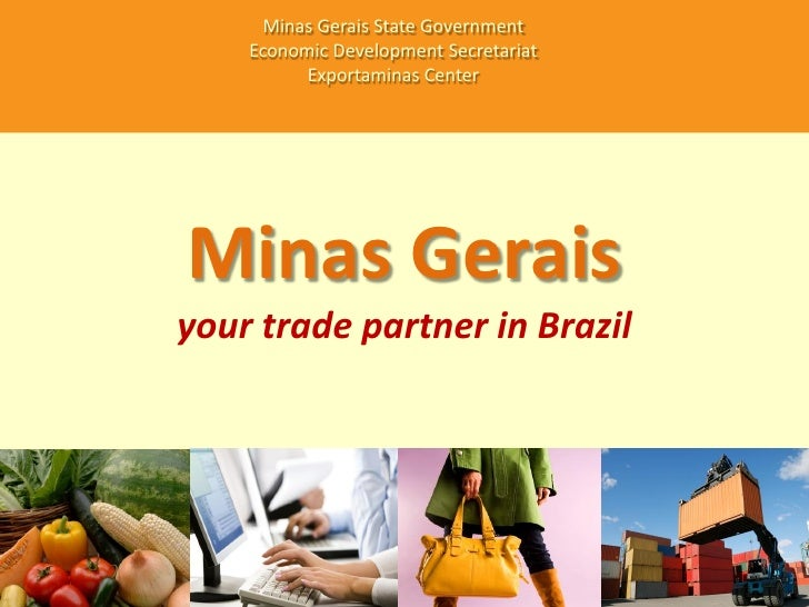 Minas Gerais State Government    Economic Development Secretariat          Exportaminas CenterMinas Geraisyour trade partn...
