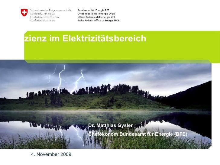 Energieeffizienz im Elektrizitätsbereich 4. November 2009 Dr. Matthias Gysler Chefökonom Bundesamt für Energie (BFE)