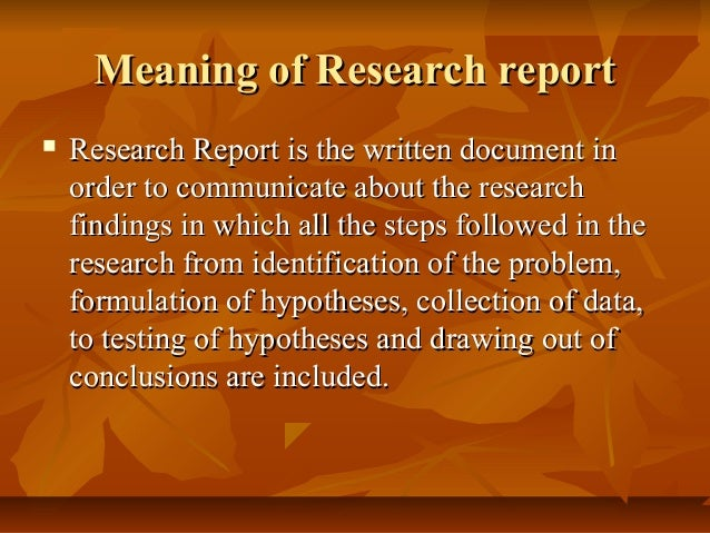 written research report 27 reporting research findings 4 reporting research findings very often, you will have to write reports, which are documents containing factual and.