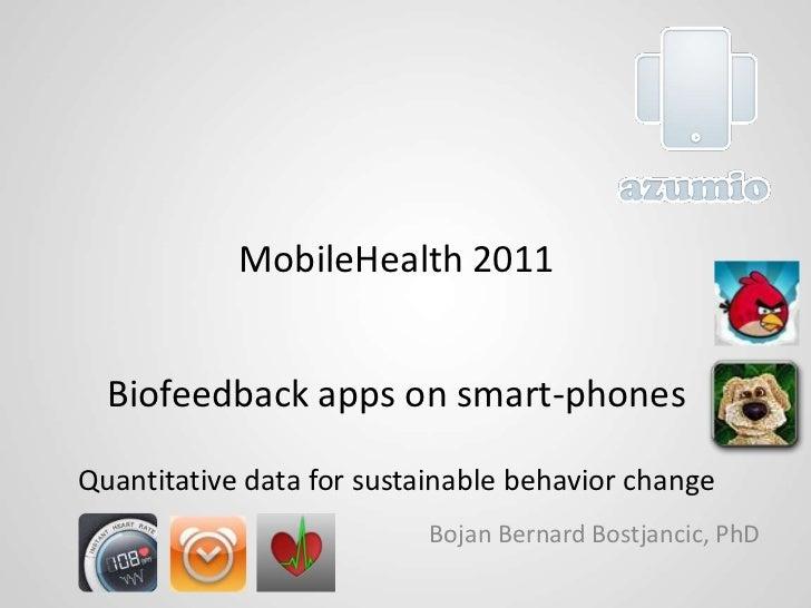 MobileHealth 2011Biofeedback apps on smart-phonesQuantitative data for sustainable behavior change<br />Bojan Bernard Bost...