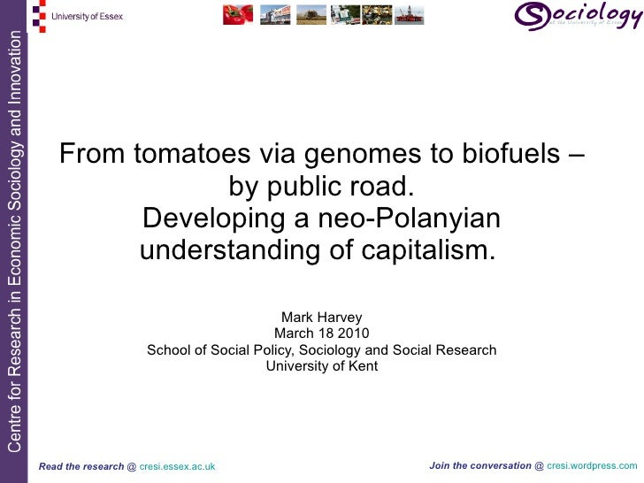 From tomatoes via genomes to biofuels – by public road. Developing a neo-Polanyian understanding of capitalism.  Mark Harv...