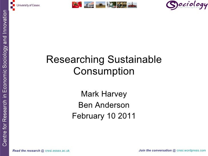 Researching Sustainable Consumption Mark Harvey Ben Anderson February 10 2011