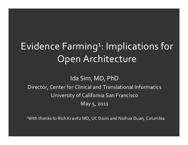 Evidence	  Farming1:	  Implications	  for       Open	  Architecture                                Ida	  Sim,	  MD,	  PhD ...