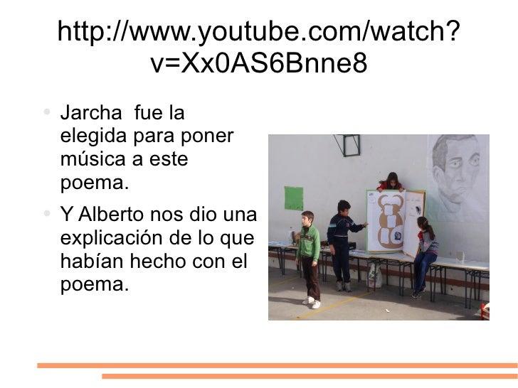http://www.youtube.com/watch?v=Xx0AS6Bnne8 <ul><li>Jarcha  fue la elegida para poner música a este poema.