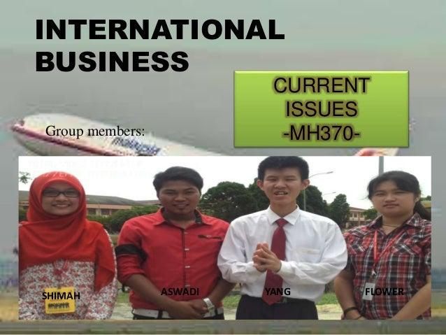 INTERNATIONAL BUSINESS CURRENT ISSUES -MH370-Group members: SHIMAH ASWADI YANG FLOWER