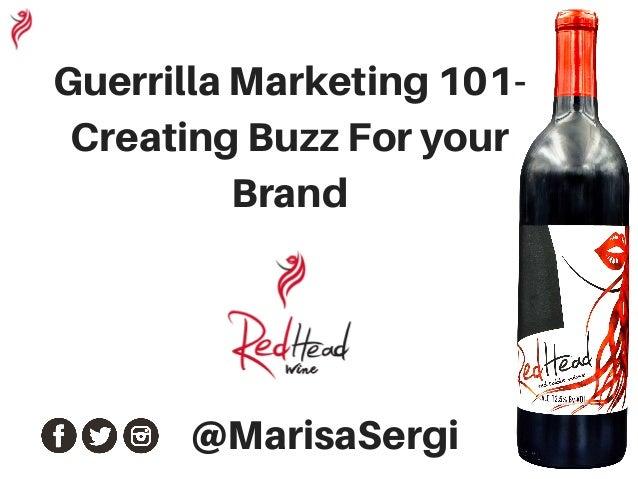 Guerrilla Marketing 101- Creating Buzz For your Brand @MarisaSergi