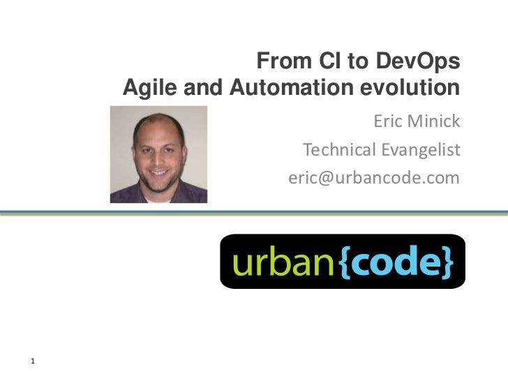 From CI to DevOps    Agile and Automation evolution                            Eric Minick                    Technical Ev...