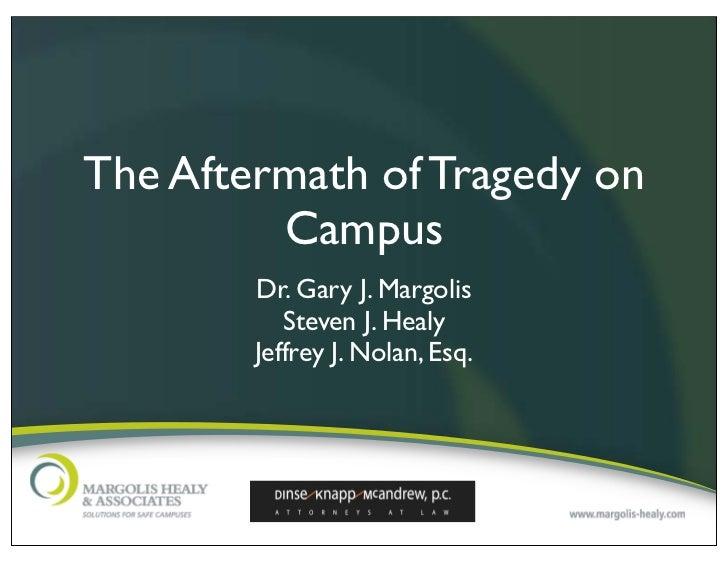 The Aftermath of Tragedy on         Campus        Dr. Gary J. Margolis           Steven J. Healy        Jeffrey J. Nolan, ...