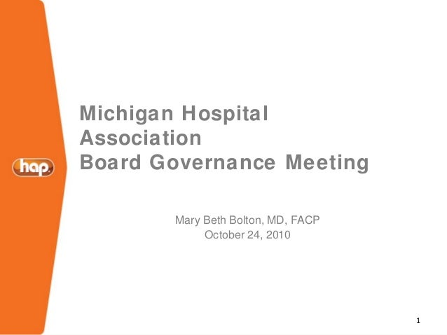 1 Michigan Hospital Association Board Governance Meeting Mary Beth Bolton, MD, FACP October 24, 2010