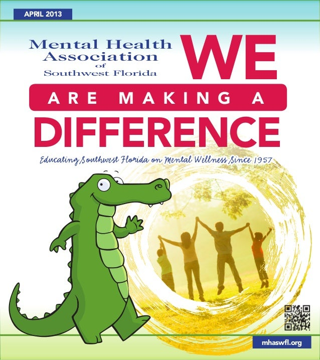 DifferenceAPRIL 2013mhaswfl.orgEducating Southwest Florida on Mental Wellness Since 1957a r e m a k i n g aWeMental Health...
