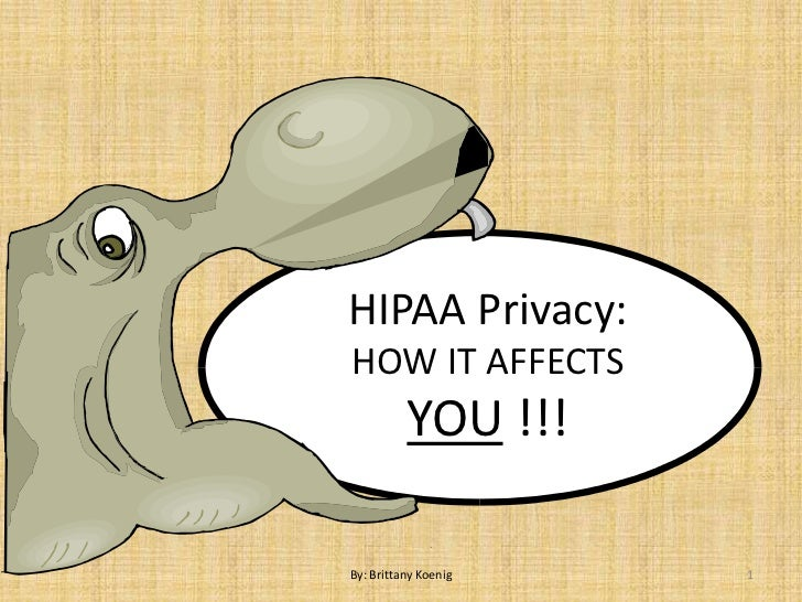 HIPAA Privacy:HOW IT AFFECTS          YOU !!!By: Brittany Koenig   1