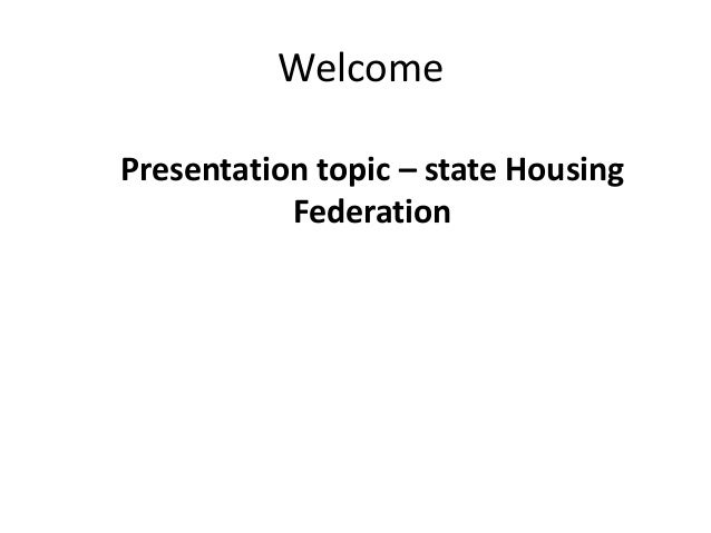 WelcomePresentation topic – state Housing           Federation