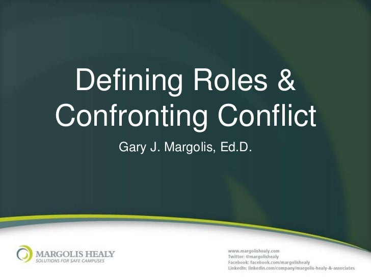 Defining Roles &Confronting Conflict    Gary J. Margolis, Ed.D.