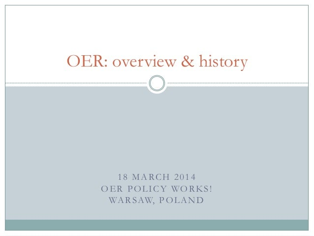 18 MARCH 2014 OER POLICY WORKS! WARSAW, POLAND OER: overview & history