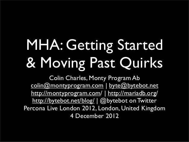 MHA: Getting Started& Moving Past Quirks          Colin Charles, Monty Program Ab  colin@montyprogram.com | byte@bytebot.n...
