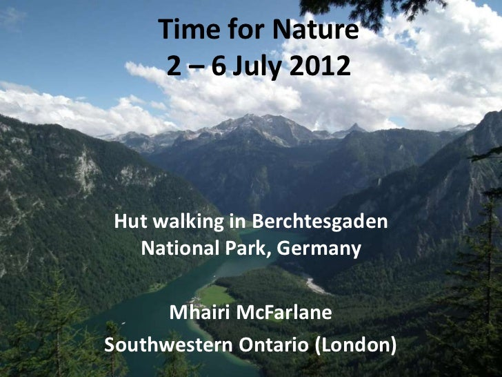 Time for Nature      2 – 6 July 2012Hut walking in Berchtesgaden  National Park, Germany      Mhairi McFarlaneSouthwestern...