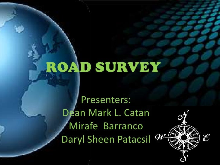 ROAD SURVEY<br />Presenters:<br />Dean Mark L. Catan<br />MirafeBarranco<br />Daryl Sheen Patacsil<br />